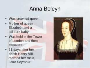 Anna Boleyn Was crowned queen Mother of queen Elizabeth and a stillborn baby