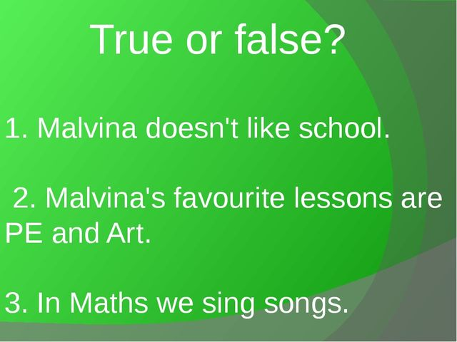 1. Malvina doesn't like school. 2. Malvina's favourite lessons are PE and Art...