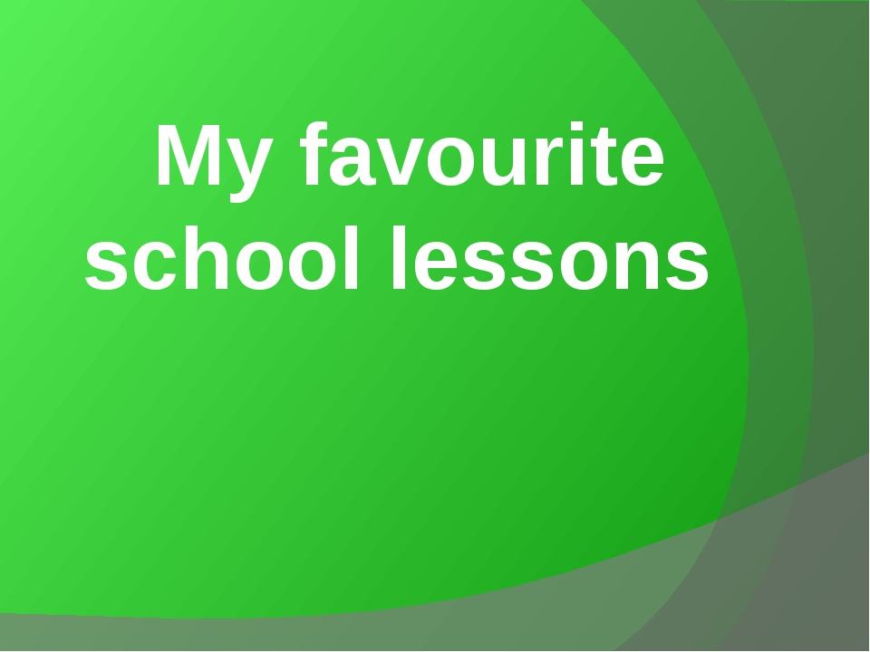 My favourite school lessons