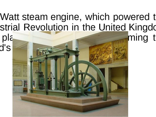 AWatt steam engine, which powered the Industrial Revolution in theUnited K...