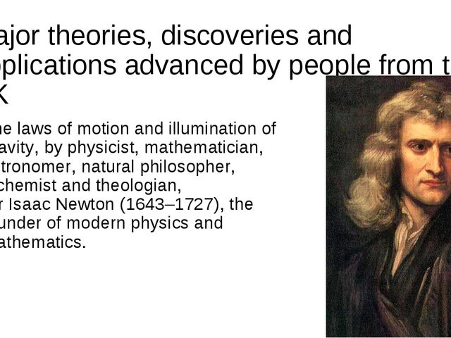 Major theories, discoveries and applications advanced by people from the UK...