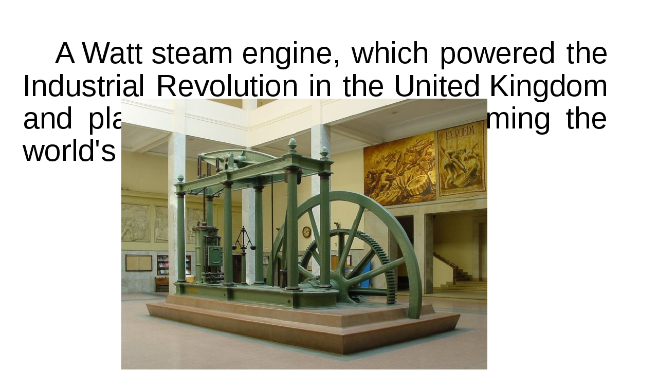 A Watt steam engine, which powered the Industrial Revolution in the United K...