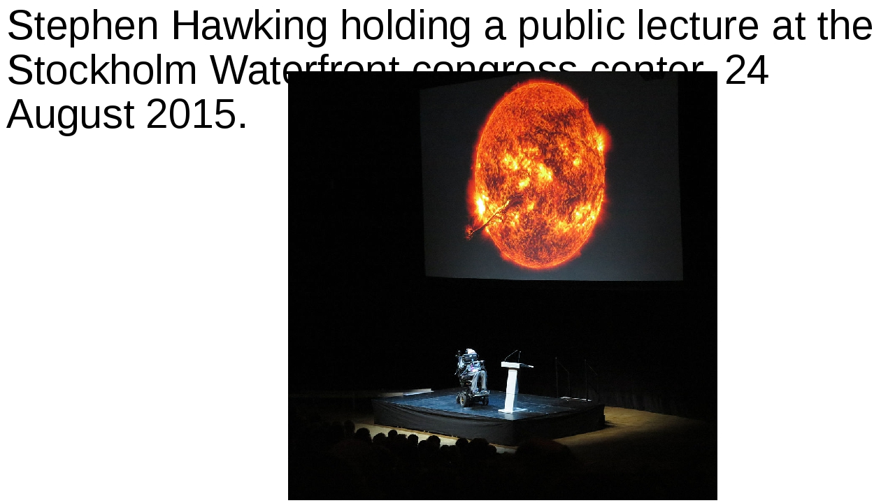 Stephen Hawking holding a public lecture at the Stockholm Waterfront congress...