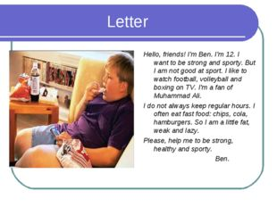 Letter Hello, friends! I'm Ben. I'm 12. I want to be strong and sporty. But I