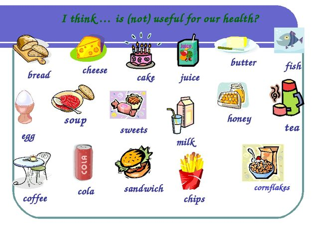 I think … is (not) useful for our health? bread sweets cheese cake juice butt...