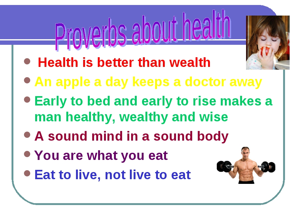 Health is better than wealth An apple a day keeps a doctor away Early to bed...