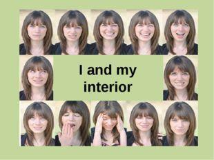 I and my interior