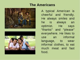 The Americans A typical American is cheerful and friendly. He always smiles a