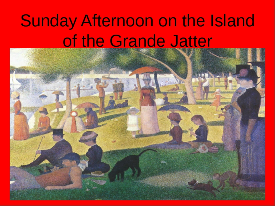 Sunday Afternoon on the Island of the Grande Jatter