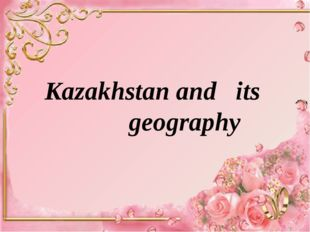 Kazakhstan and its geography