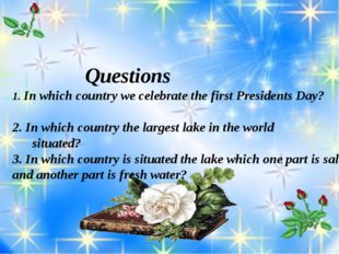 Questions 1. In which country we celebrate the first Presidents Day? 2. In w