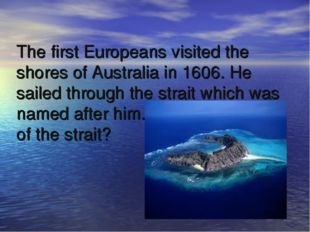 The first Europeans visited the shores of Australia in 1606. He sailed throug