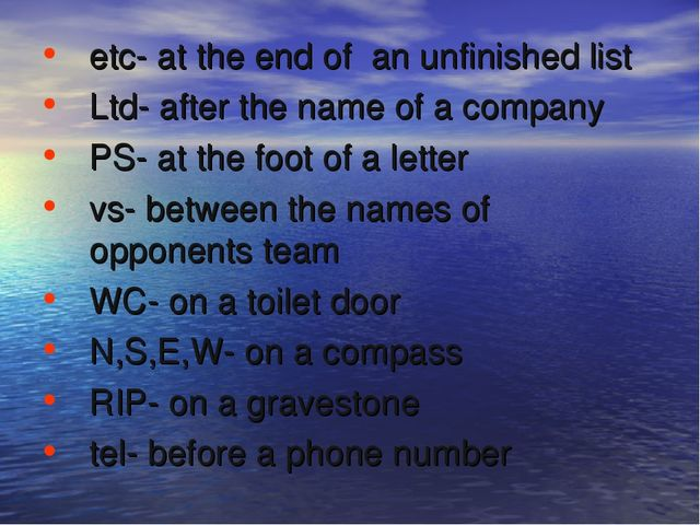 etс- at the end of an unfinished list Ltd- after the name of a company PS- at...