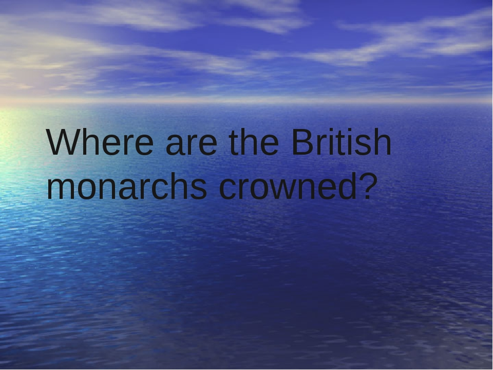 Where are the British monarchs crowned?