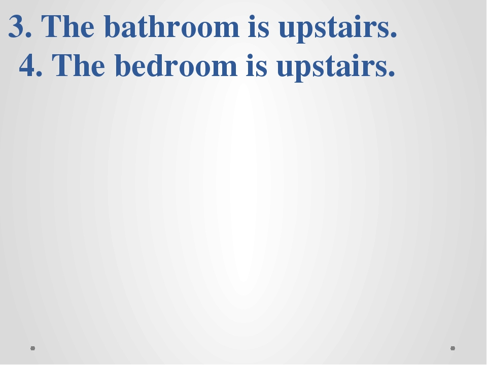 True or false? 1. The living-room is downstairs. 2. The kitchen is downstair...