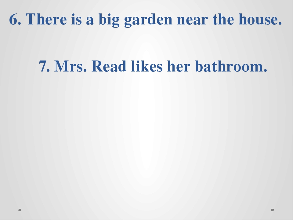 5. Mrs. Read has got a new flat. 6. There is a big garden near the house. 7....