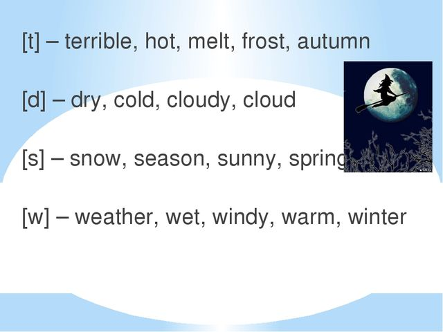 [t] – terrible, hot, melt, frost, autumn [d] – dry, cold, cloudy, cloud [s] –...