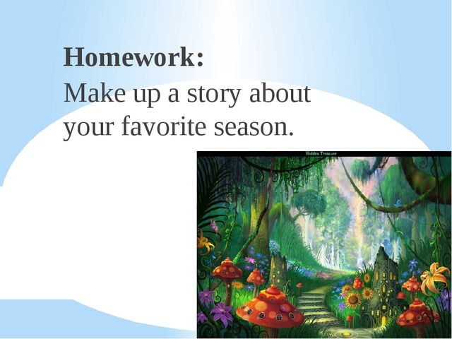 Homework: Make up a story about your favorite season.