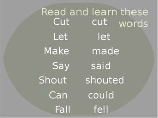 Read and learn these words Cutcut Let let Make made Saysaid Shout