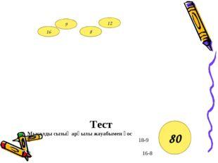 Тест 1. Мысалды сызық арқылы жауабымен қос 6+6 18-9 8+8 16-8 2. 7 және