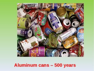 Aluminum cans – 500 years