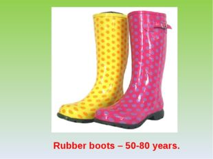 Rubber boots – 50-80 years.