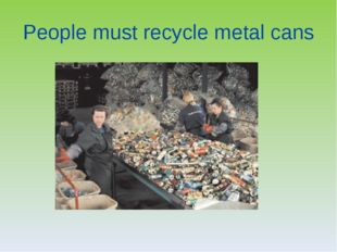 People must recycle metal cans