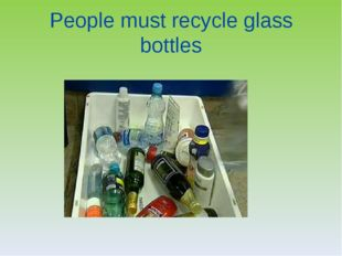 People must recycle glass bottles