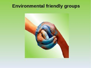 Environmental friendly groups