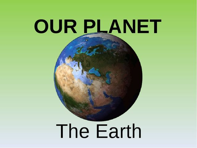 OUR PLANET The Earth
