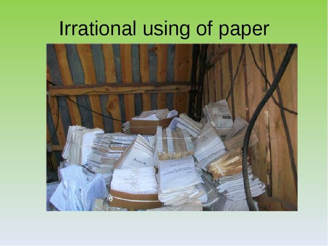 Irrational using of paper
