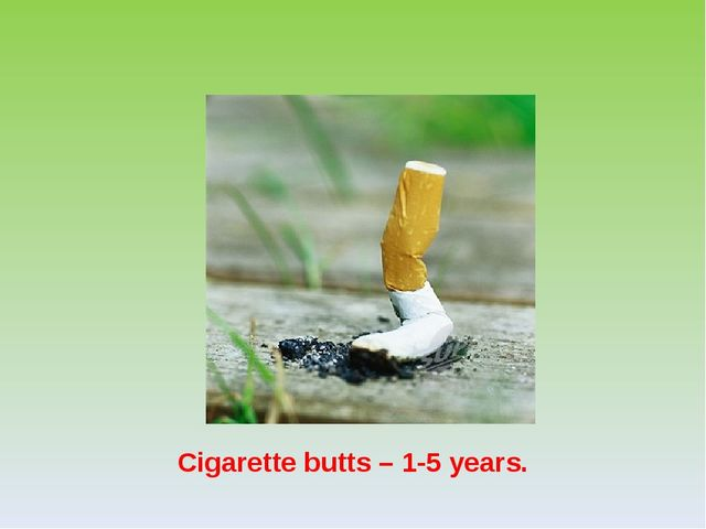 Cigarette butts – 1-5 years.