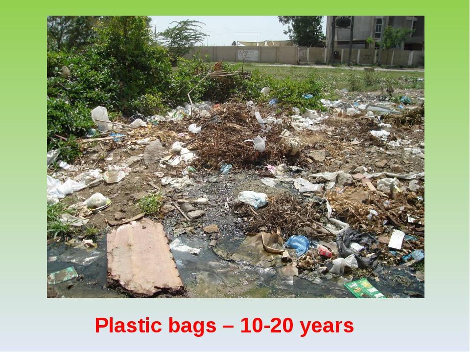 Plastic bags – 10-20 years