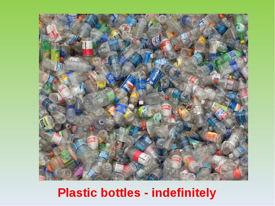 Plastic bottles - indefinitely