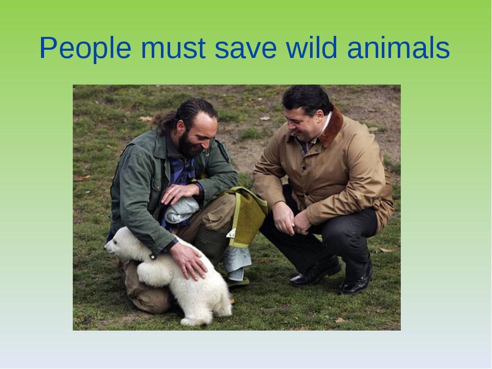 People must save wild animals