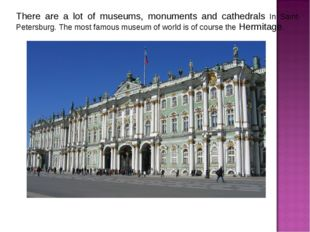There are a lot of museums, monuments and cathedrals In Saint-Petersburg. The