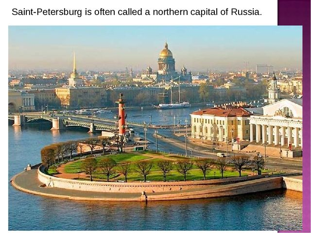Saint-Petersburg is often called a northern capital of Russia.