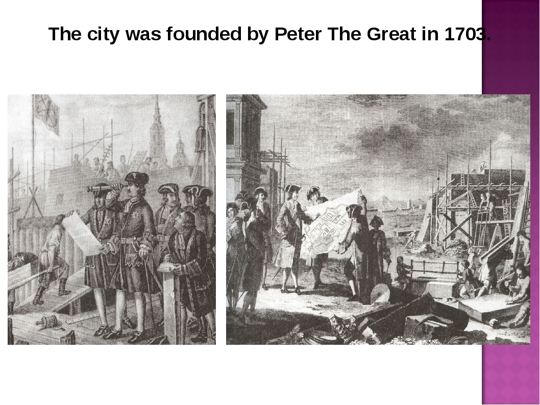 The city was founded by Peter The Great in 1703.