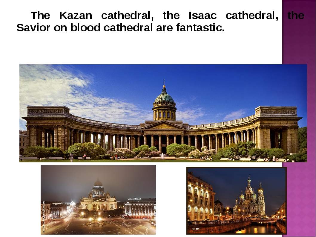 The Kazan cathedral, the Isaac cathedral, the Savior on blood cathedral are...