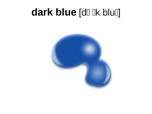 dark blue [dɑːk bluː]