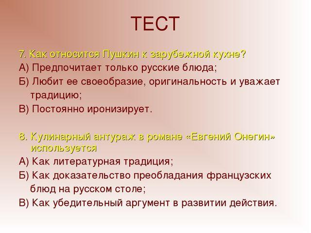 ТЕСТ 7. Как относится Пушкин к зарубежной кухне? А) Предпочитает только русск...