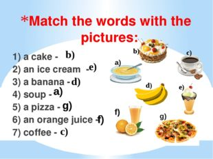 Match the words with the pictures:   1) a cake - 2) an ice cream - 3) a banan