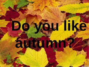 Do you like autumn?