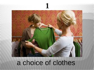 1 a choice of clothes