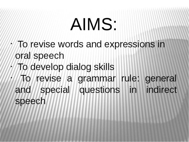 AIMS: To revise words and expressions in oral speech To develop dialog skills...