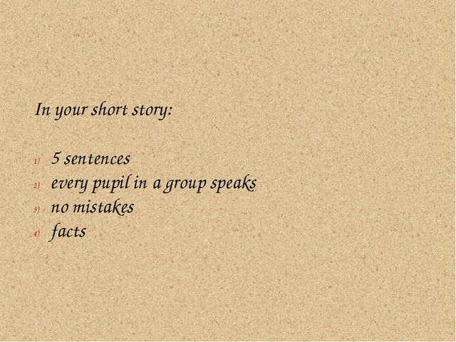 In your short story: 5 sentences every pupil in a group speaks no mistakes fa...