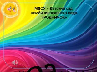 МДОУ – Детский сад комбинированного вида «РОДНИЧОК» «Один день из жизни наших