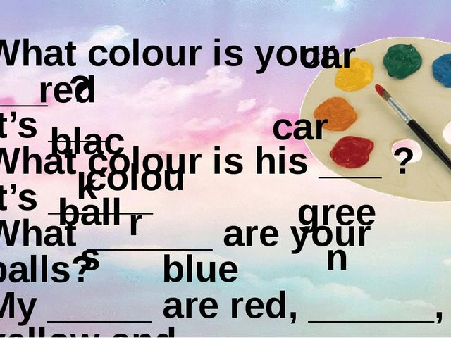 What colour is your ___ ? It's ___ What colour is his ___ ? It's _____ What _...