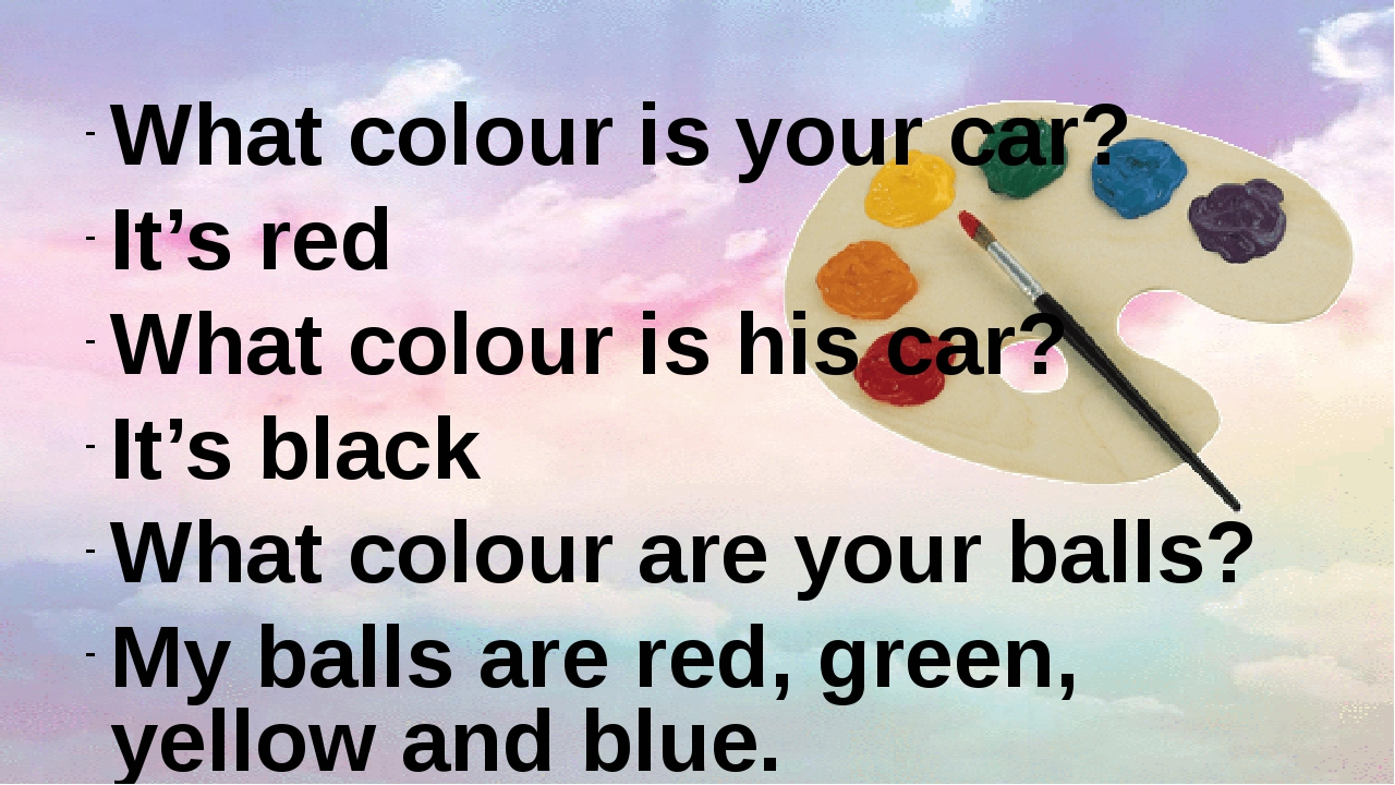What colour is your car? It's red What colour is his car? It's black What col...