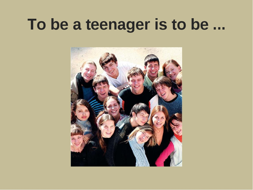To be a teenager is to be ...